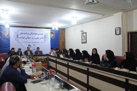 نخستین نشست شورای هماهنگی برنامههای هفته ملی کودک استان خوزستان برگزار شد